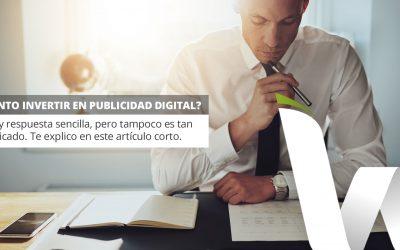 ¿Cuánto debería invertir en Publicidad Digital?